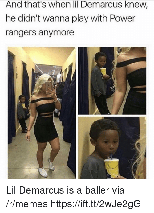 Memes, Power Rangers, and Power: And that's when lil Demarcus knew,  he didn't wanna play with Power  rangers anymore Lil Demarcus is a baller via /r/memes https://ift.tt/2wJe2gG