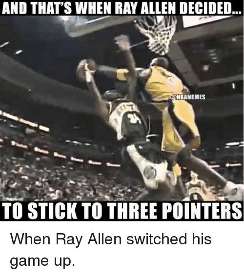 Nba, Game, and Ray Allen: AND THAT'S WHEN RAY ALLEN DECIDED  @NBAMEMES  TO STICK TO THREE POINTERS When Ray Allen switched his game up.