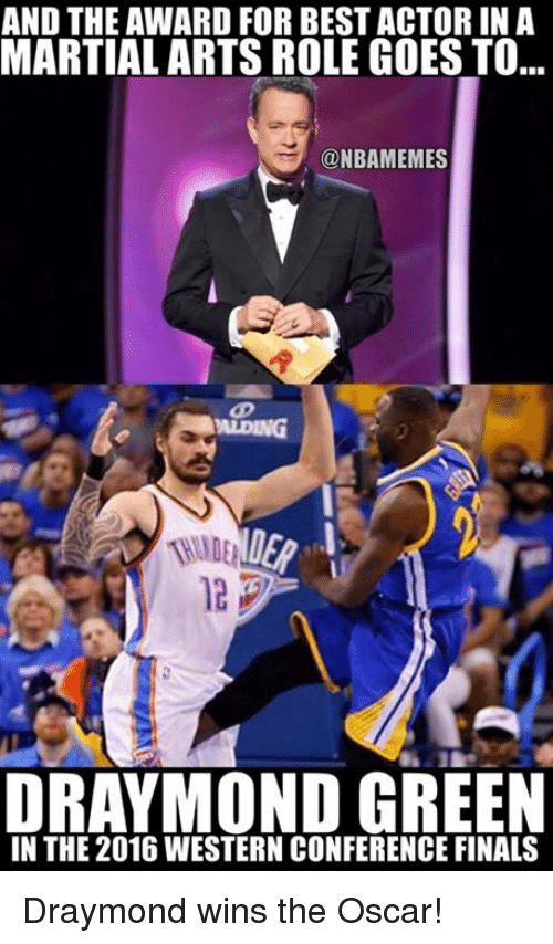 Draymond Green, Nba, and Martial: AND THE AWARD FOR BEST ACTORINA  MARTIAL ARTS ROLE GOES TO...  @NBAMEMES  DRAYMOND GREEN  IN THE 2016 WESTERN CONFERENCE FINALS Draymond wins the Oscar!