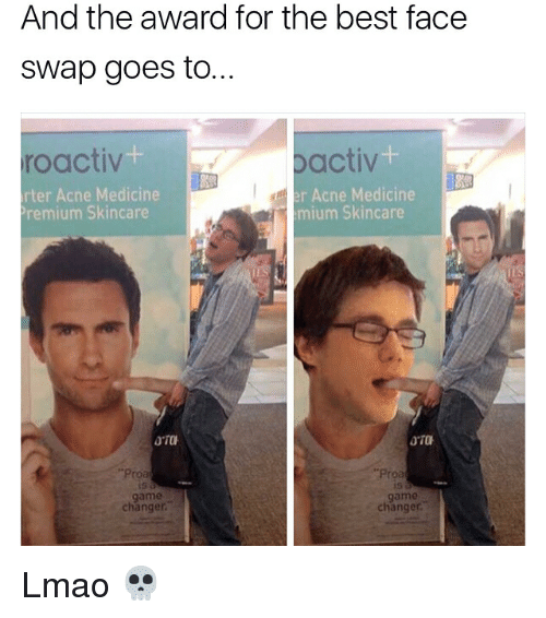 Lmao, Memes, and Face Swap: And the award for the best face  Swap goes to.  roactiv  oactiv  rter Acne Medicine  r Acne Medicine  mium Skincare  Premium Skincare  OTa  Proa  game  changer  changer Lmao 💀