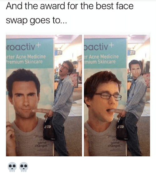 """Memes, Face Swap, and Best: And the award for the best face  Swap goes to.  roactiv  activ  r Acne Medicine  rter Acne Medicine  Premium Skincare  mium Skincare  OTa  """"Proa  changer.  changer 💀💀"""