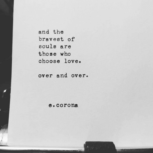 Love, Corona, and Who: and the  bravest of  souls are  those who  choose love.  over and over.  Corona