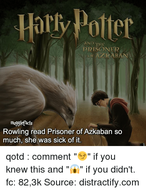 "Memes, Sick, and 🤖: AND THE  DIRISONER  mugglefacts  Rowling read Prisoner of Azkaban so  much, she was sick of it. qotd : comment ""😏"" if you knew this and ""😱"" if you didn't. fc: 82,3k Source: distractify.com"