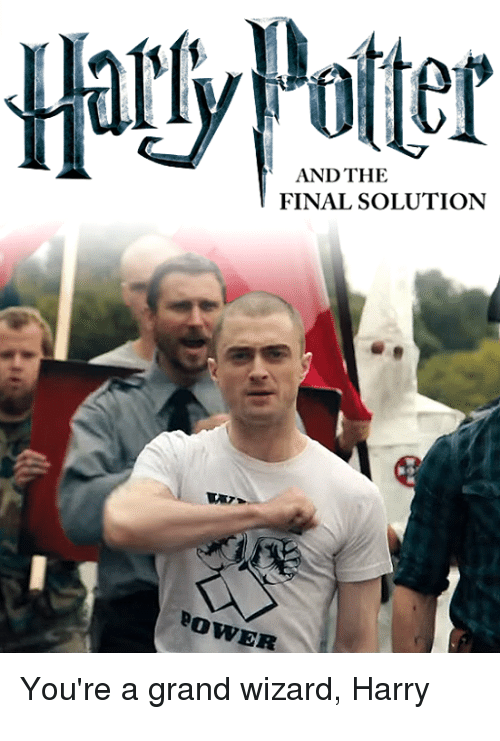 Finals, Wizards, and Dank Memes: AND THE  FINAL SOLUTION  Bow  You're a grand wizard, Harry