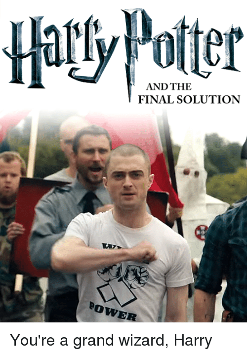 Finals, Wizards, and Dank Memes: AND THE  FINAL SOLUTION  BowER You're a grand wizard, Harry