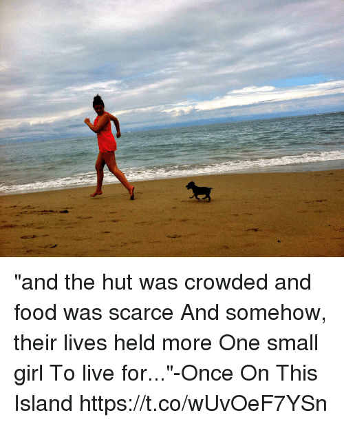 "Food, Memes, and Girl: ""and the hut was crowded and food was scarce And somehow, their lives held more One small girl To live for...""-Once On This Island https://t.co/wUvOeF7YSn"