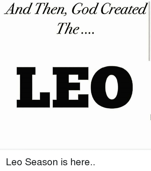 God, Leo, and Then: And Then, God Created  The...  LE Leo Season is here..