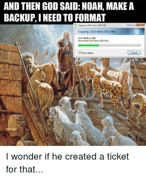 And THEN GOD SAID NOAH MAKE a BACKUPINEED TO FORMAT Copying 1923