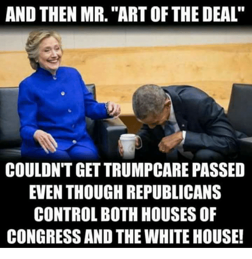 and then mr art of the deal couldnt get trumpcare 19654906 ✅ 25 best memes about trumpcare trumpcare memes