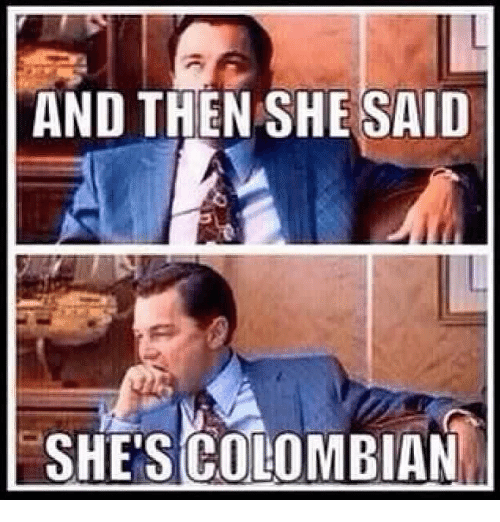 and then she said she scolombian 24871807 and then she said she scolombian meme on me me
