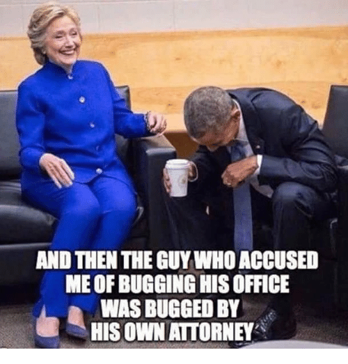 Memes, Office, and 🤖: AND THEN THE GUY WHO ACCUSED  ME OF BUGGING HIS OFFICE  WAS BUGGED BY  HIS OWN AITORNEY