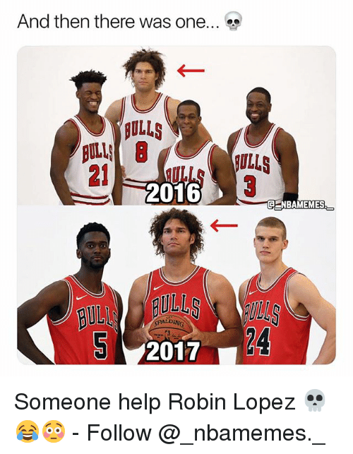 Memes, Help, and 🤖: And then there was one  ULLS  ULLS  21S  2016  CENBAMEMES  24  2017 Someone help Robin Lopez 💀😂😳 - Follow @_nbamemes._