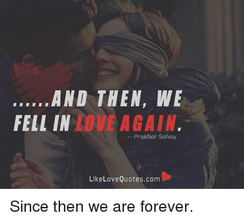 And Then We Love Again Fell In Prakhar Sahay Like Love Quotescom