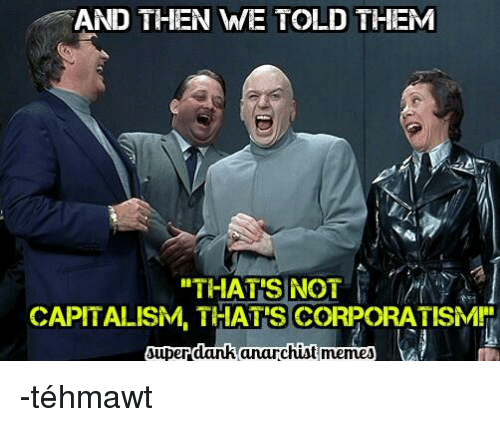 and then we told them that s not capitalism thatiscorporatismn 1189726 ✅ 25 best memes about and then we told them and then we told