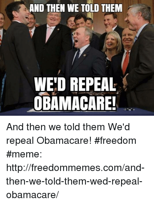 and then we told them wed repeal obamacare and then 26306864 ✅ 25 best memes about and then we told them and then we told