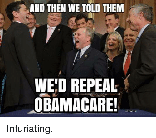 and then we told them wed repeal obamacare infuriating 26343326 ✅ 25 best memes about and then we told them and then we told