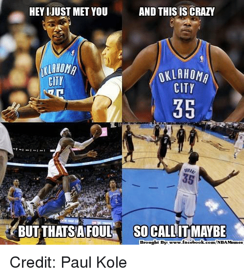 Crazy, Facebook, and Nba: AND THIS IS CRAZY  HEY I JUST MET YOU  OKLAHOMA  CITY  CITY  35  BUT THATS AFOUL  so CALLITMAYBE  Brought Bye  facebook.com/NBAMemes Credit: Paul Kole