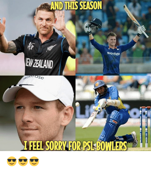 Memes, 🤖, and Feeling-Sorry: AND THIS SEASON  EW ZEALAND  Se  FEEL SORRY FOR PSLBOWLERS 😎😎😎