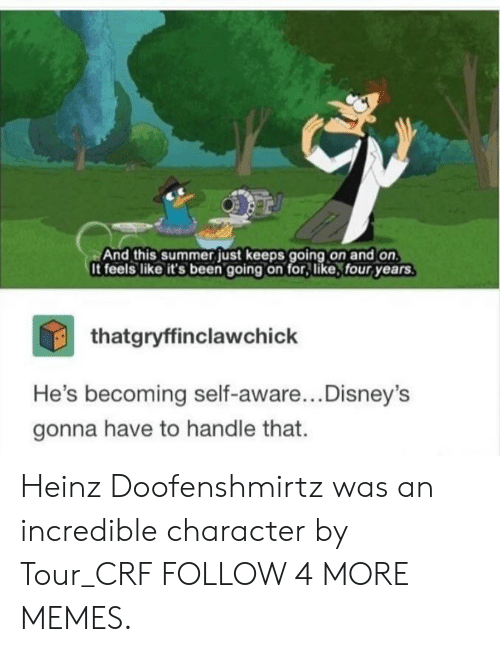 Dank, Memes, and Reddit: And this summerjust keeps going on and on  It feels like it's been going on for, like, four years.  thatgryffinclawchick  He's becoming self-aware...Disney's  gonna have to handle that. Heinz Doofenshmirtz was an incredible character by Tour_CRF FOLLOW 4 MORE MEMES.