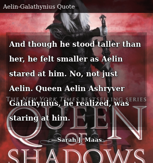 And Though He Stood Taller Than Her He Felt Smaller As Aelin Stared