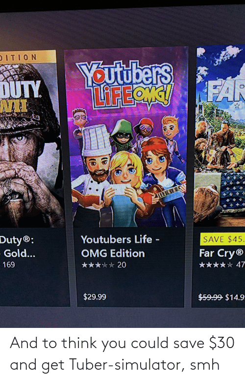 Smh, Think, and You: And to think you could save $30 and get Tuber-simulator, smh
