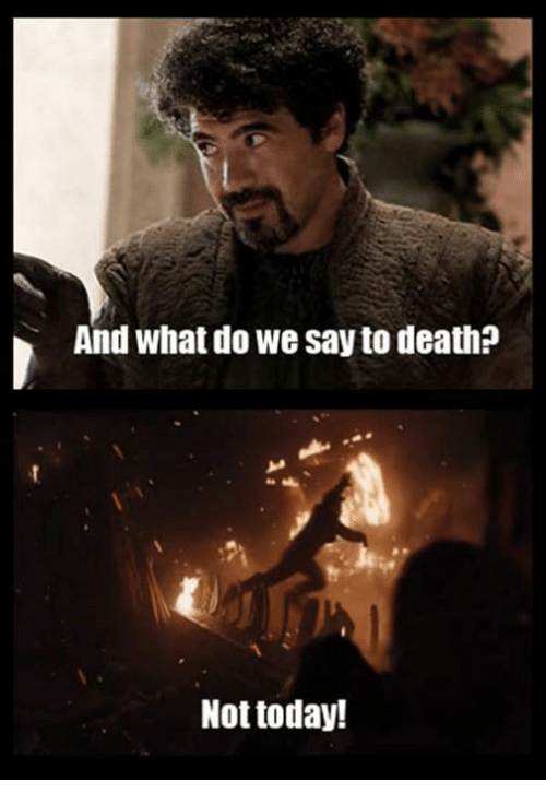 And What Do We Say To Death Not Today Meme On Me Me