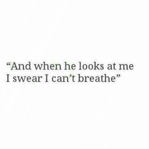 "I Swear,  I Cant, and  Swear: ""And when he looks at me  I swear I can't breathe""  03"