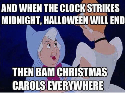 Christmas, Clock, and Dank: AND WHEN THE CLOCK STRIKES  MIDNIGHT, HALLOWEEN WILL END  THEN BAM CHRISTMAS  CAROLS EVERYWHERE