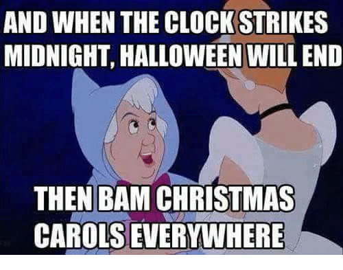 Christmas, Clock, and Halloween: AND WHEN THE CLOCK STRIKES  MIDNIGHT, HALLOWEEN WILL END  THEN BAM CHRISTMAS  CAROLSEVERYWHERE