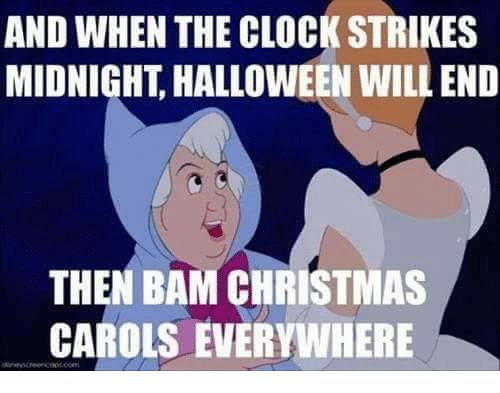 Christmas, Clock, and Halloween: AND WHEN THE CLOCK STRIKES  MIDNIGHT HALLOWEEN WILLEND  THEN BAM CHRISTMAS  CAROLS EVERYWHERE