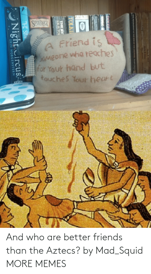 Dank, Friends, and Memes: And who are better friends than the Aztecs? by Mad_Squid MORE MEMES