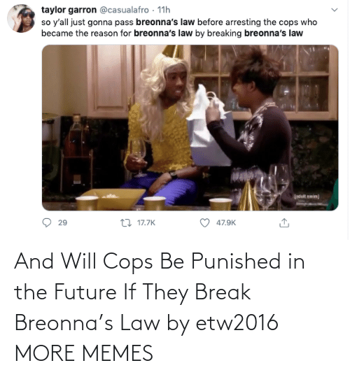 Dank, Future, and Memes: And Will Cops Be Punished in the Future If They Break Breonna's Law by etw2016 MORE MEMES