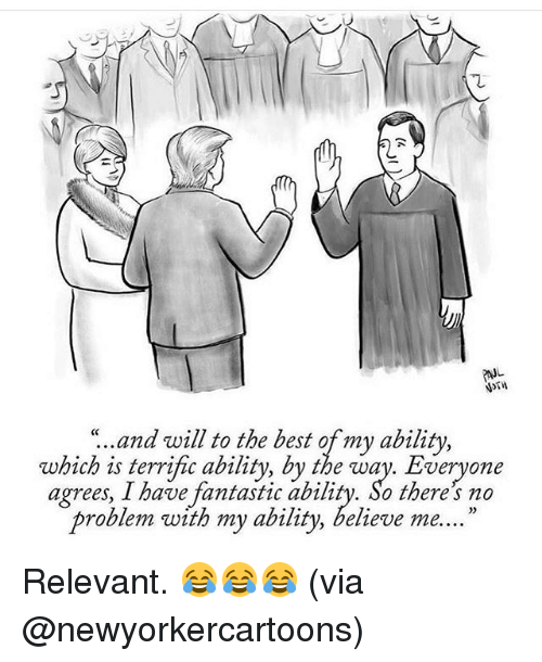 """Memes, Ability, and Relevancy: """"..and will to the best of my ability,  which is terrific ability, by the way. Everyone  agrees, I have fantastic ability. So there no  problem with my ability, believe me. Relevant. 😂😂😂 (via @newyorkercartoons)"""
