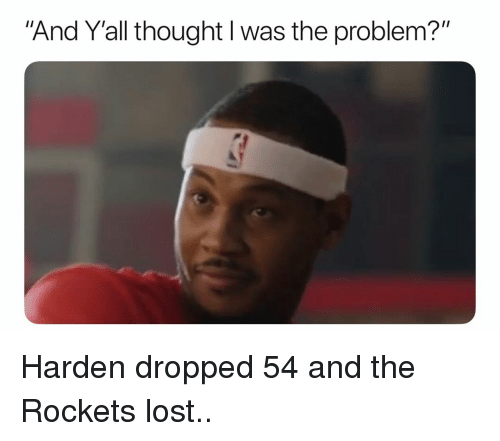 "Basketball, Nba, and Sports: And Y'all thought I was the problem?"" Harden dropped 54 and the Rockets lost.."