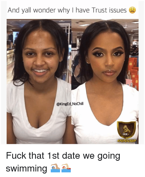 And Yall Wonder Why I Have Trust Issues Nochill Fuck That 1st Date