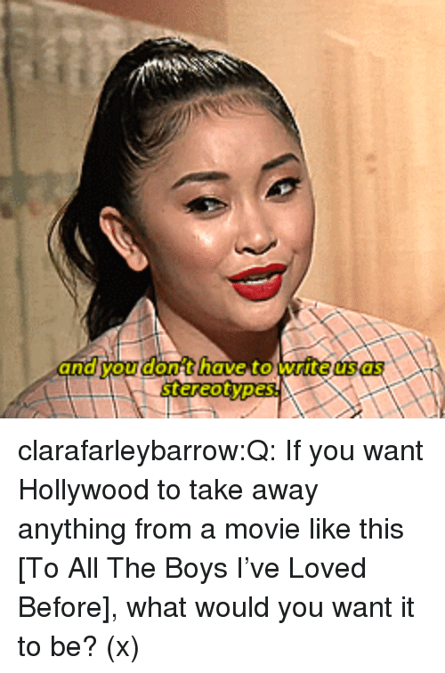 Target, Tumblr, and youtube.com: and you don't have to write us as  stereotypes. clarafarleybarrow:Q: If you want Hollywood to take away anything from a movie like this [To All The Boys I've Loved Before], what would you want it to be? (x)