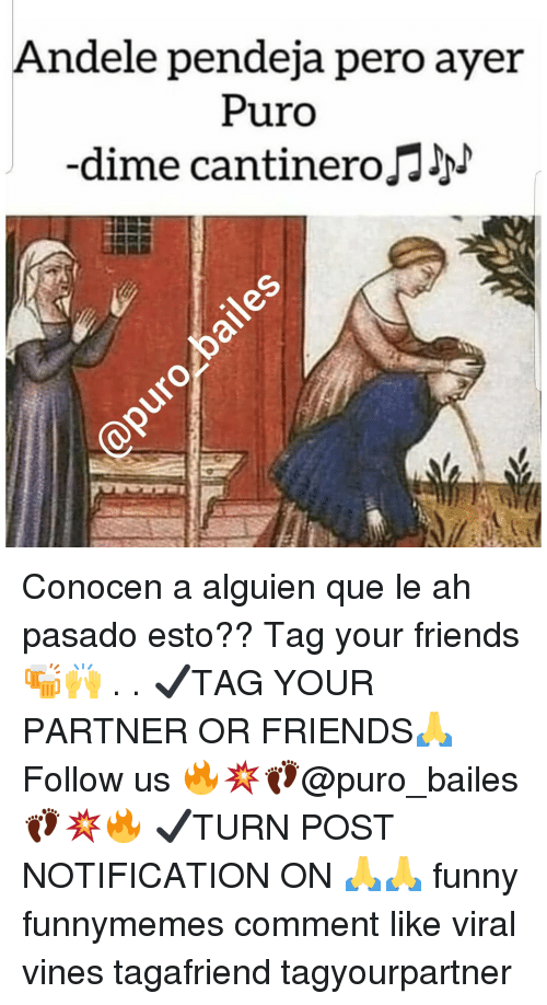 Friends, Funny, and Memes: Andele pendeja pero ayer  Puro  dime cantineroJN Conocen a alguien que le ah pasado esto?? Tag your friends🍻🙌 . . ✔TAG YOUR PARTNER OR FRIENDS🙏 Follow us 🔥💥👣@puro_bailes👣💥🔥 ✔TURN POST NOTIFICATION ON 🙏🙏 funny funnymemes comment like viral vines tagafriend tagyourpartner