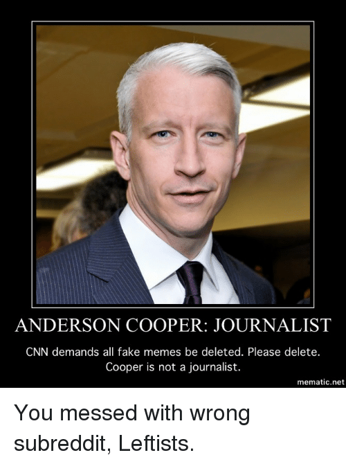 cnn.com, Fake, and Memes: ANDERSON COOPER: JOURNALIST  CNN demands all fake memes be deleted. Please delete.  Cooper is not a journalist.  mematic.net