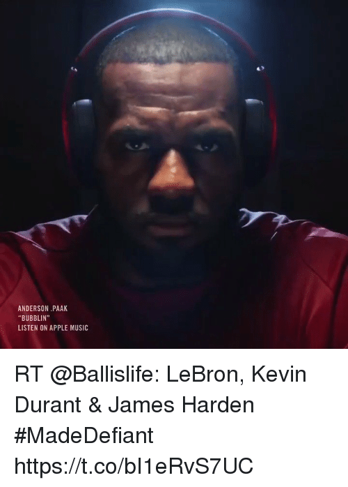 "Sizzle: ANDERSON PAAK  ""BUBBLIN""  LISTEN ON APPLE MUSIC RT @Ballislife: LeBron, Kevin Durant & James Harden #MadeDefiant    https://t.co/bI1eRvS7UC"