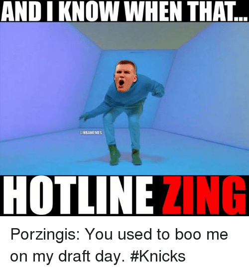 andi know when that nbamemes hotline ting porzingis you used 16668981 andi know when that hotline ting porzingis you used to boo me on my