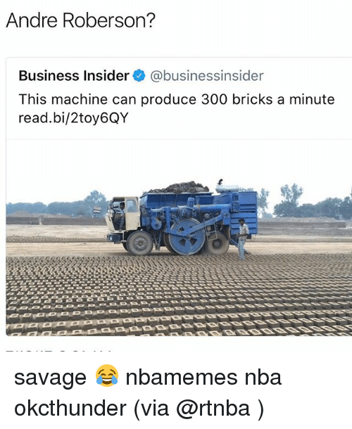 Basketball, Nba, and Savage: Andre Roberson?  Business Insider @businessinsider  This machine can produce 300 bricks a minute  read.bi/2toy6QY savage 😂 nbamemes nba okcthunder (via @rtnba )