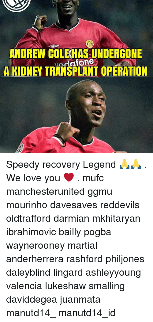 Love, Memes, and Martial: ANDREW COLE HAS UNDERGONE  dafone  A KIDNEY TRANSPLANT OPERATION Speedy recovery Legend 🙏🙏 . We love you ❤ . mufc manchesterunited ggmu mourinho davesaves reddevils oldtrafford darmian mkhitaryan ibrahimovic bailly pogba waynerooney martial anderherrera rashford philjones daleyblind lingard ashleyyoung valencia lukeshaw smalling daviddegea juanmata manutd14_ manutd14_id