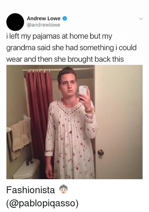 Andrew Lowe I Left My Pajamas at Home but My Grandma Said She Had ... 498d2cf86