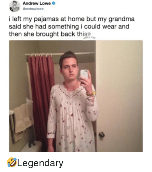 Grandma, Memes, and Home: Andrew Lowe  Bandrewlowe  i left my pajamas at home but my grandma  said she had something i could wear and  then she brought back thisw 🤣Legendary