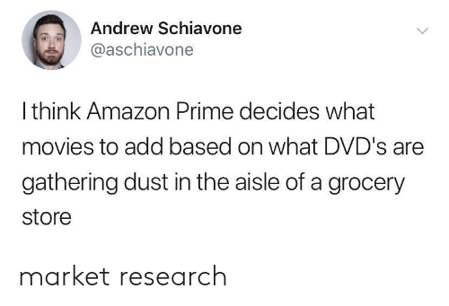 Amazon, Amazon Prime, and Movies: Andrew Schiavone  @aschiavone  Ithink Amazon Prime decides what  movies to add based on what DVD's are  gathering dust in the aisle of a grocery  store market research