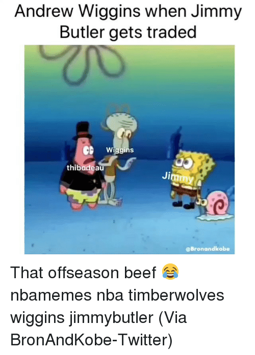 Basketball, Beef, and Jimmy Butler: Andrew Wiggins when Jimmy  Butler gets traded  Wiggins  thibadeau  Jimm  @Bronandkobe That offseason beef 😂 nbamemes nba timberwolves wiggins jimmybutler (Via BronAndKobe-Twitter)