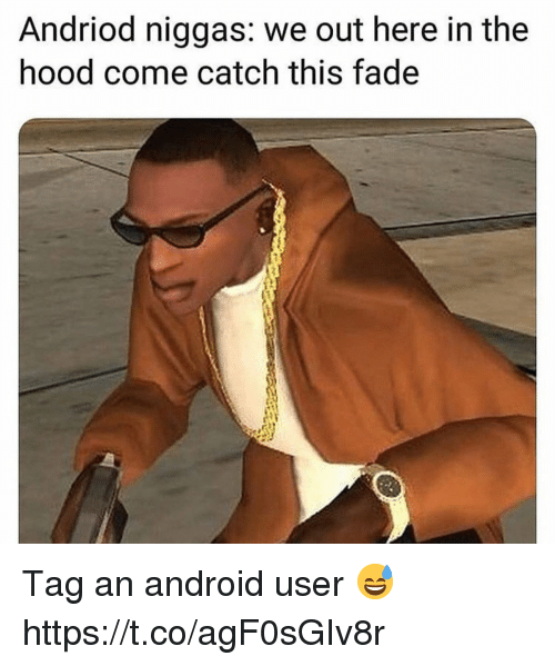 Android, The Hood, and Hood: Andriod niggas: we out here in the  hood come catch this fade  rl Tag an android user 😅 https://t.co/agF0sGIv8r