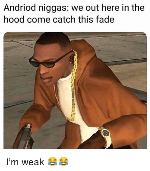 Funny, The Hood, and Hood: Andriod niggas: we out here in the  hood come catch this fade I'm weak 😂😂