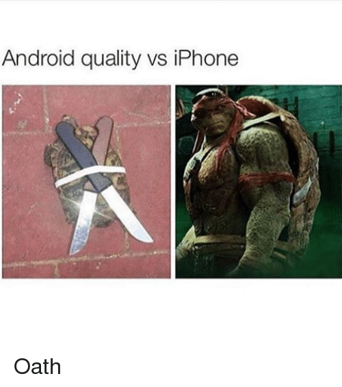Android Quality vs iPhone Oath
