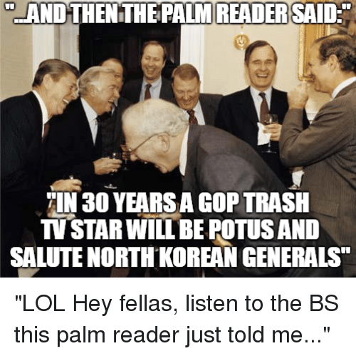Lol, Politics, and Trash: -ANDTHEMTHE PALMI READERSAD  IN 30 YEARS A GOP TRASH  TV STAR WILL BE POTUS AND  SALUTE NORTH KOREAN GENERALS